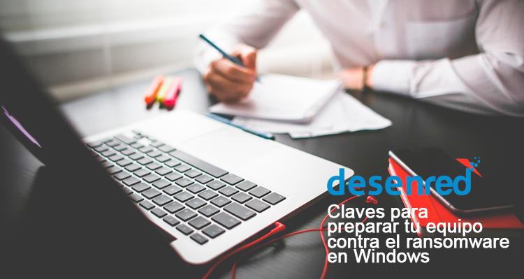 Claves para preparar tu equipo contra el ransomware en Windows
