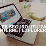 Microsoft avisa que ya no es seguro utilizar Internet Explorer