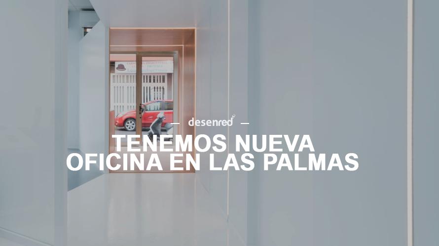 Nuevas Oficinas de Desenred en Las Palmas. Soluciones en informática, telecomunicaciones, videovigilancia y domotica
