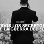Todos los secretos de la guerra del 5G